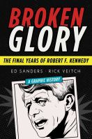 Broken glory : the final years of Robert F. Kennedy : a graphic history
