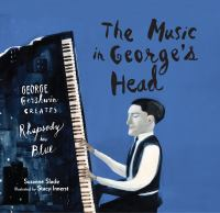 The music in George's head : George Gershwin creates Rhapsody in Blue