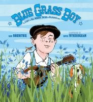 Blue grass boy : the story of Bill Monroe, father of bluegrass music