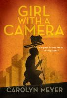 Girl with a camera : Margaret Bourke-White, photographer : a novel