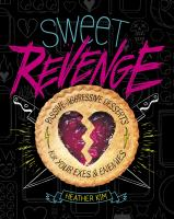 Sweet revenge : passive-aggressive desserts for your exes & enemies