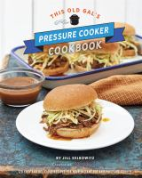 This old gal's pressure cooker cookbook : nearly 100 easy and delicious recipes for your instant pot and pressure cooker
