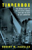 Tinderbox : the untold story of the Up Stairs Lounge fire and the rise of gay liberation