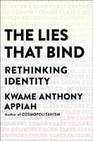 The lies that bind : rethinking identity, creed, country, color, class, culture