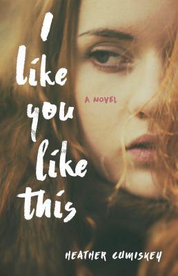 I like you like this : a novel
