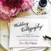 Wedding calligraphy : a guide to beautiful hand lettering