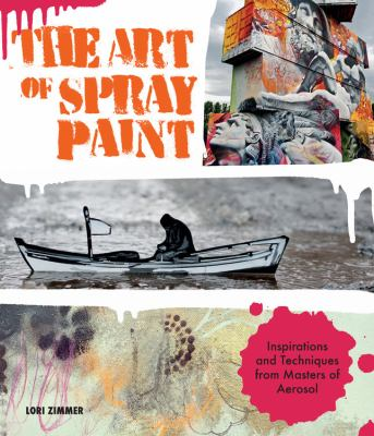 The art of spray paint : inspirations and techniques from masters