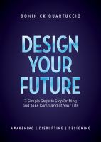 Design your future : 3 simple steps to stop drifting and take command of your life : Awakening, Disrupting, Designing