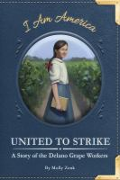 United to strike : a story of the Delano Grape workers