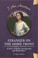 Stranger on the home front : a story of Indian immigrants and World War I