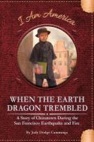 When the earth dragon trembled : a story of Chinatown during the San Francisco earthquake and fire