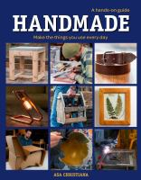 Handmade, a hands-on guide : make the things you use every day