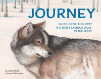 Journey : based on the true story of OR7, the most famous wolf in the West