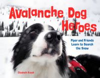 Avalanche dog heroes : Piper and friends learn to search the snow