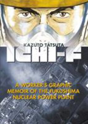 Ichi-F : a worker's graphic memoir of the Fukushima Nuclear Power