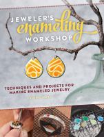 Jeweler's enameling workshop : techniques and projects for making enameled jewelry