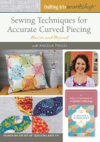 Sewing techniques for accurate curved piecing : basics and beyond.