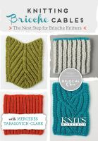 Knitting brioche cables : the next step for brioche knitters.