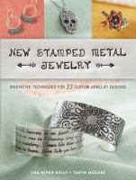 New stamped metal jewelry : innovative techniques for 23 custom jewelry designs