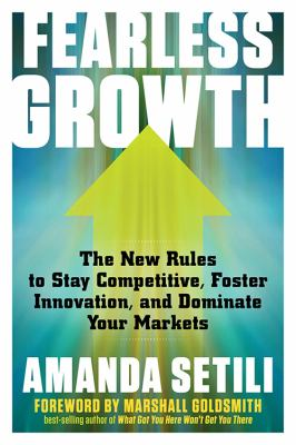 Fearless growth : the new rules to stay competitive, foster innovation, and dominate your markets