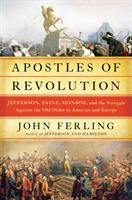 Apostles of revolution : Jefferson, Paine, Monroe and the struggle against the old order in America and Europe