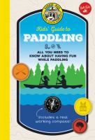 Ranger Rick Kids' guide to paddling : all you need to know about having fun while paddling