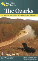 Five-star trails : the Ozarks : 43 spectacular hikes in Arkansas and Missouri