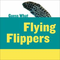 Guess what : flying flippers