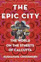The epic city : the world on the streets of Calcutta