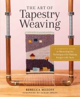The art of tapestry weaving : a complete guide to mastering the techniques for making images with yarn
