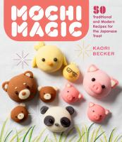 Mochi magic : 50 traditional and modern recipes for the Japanese treat