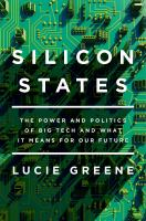 Silicon states : the power and politics of big tech and what it means for our future