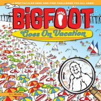 Bigfoot goes on vacation : a spectacular seek and find challenge for all ages!
