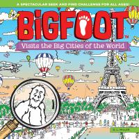 BigFoot visits the big cities of the world : a spectacular seek and find challenge for all ages!