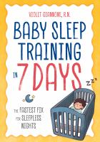 Baby sleep training in 7 days : the fastest fix for sleepless nights