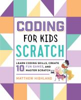 Coding for kids : Scratch: learn coding skills, create 10 fun games, and master Scratch