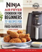 Ninja air fryer cookbook for beginners : 75+ recipes for faster, healthier & crispier fried favorites