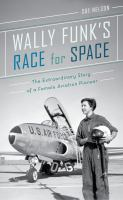 Wally Funk's race for space : the extraordinary story of a female aviation pioneer