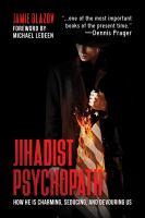 Jihadist psychopath : how he is charming, seducing, and devouring us
