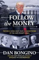 Follow the money : the shocking deep state connections of the anti-Trump cabal