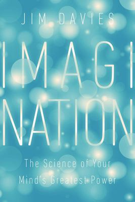 Imagination : The Science of Your Mind's Greatest Power