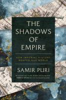 The shadows of empire : how imperial history shapes our world