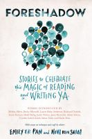 Foreshadow : stories to celebrate the magic of reading and writing Y.A.