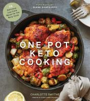 One-pot keto cooking : 75 delicious low-carb meals for the busy cook