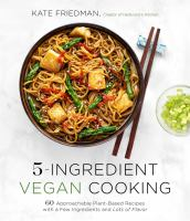 5-ingredient vegan cooking : 60 approachable plant-based recipes with a few ingredients and lots of flavor