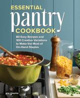 Essential pantry cookbook : 80 easy recipes and 100 creative variations to make the most of on-hand staples