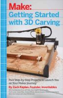 Make: getting started with 3D carving : five step-by-step projects to launch you on your maker journey
