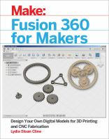 Make: Fusion 360 for makers : design your own digital models for 3D printing and CNC fabrication