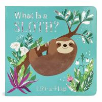 What is a sloth : lift-a-flap