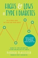 Highs & lows of type 1 diabetes : the ultimate guide for teens and young adults : valuable tips, tricks, and advice from a veteran young adult with type 1 diabetes